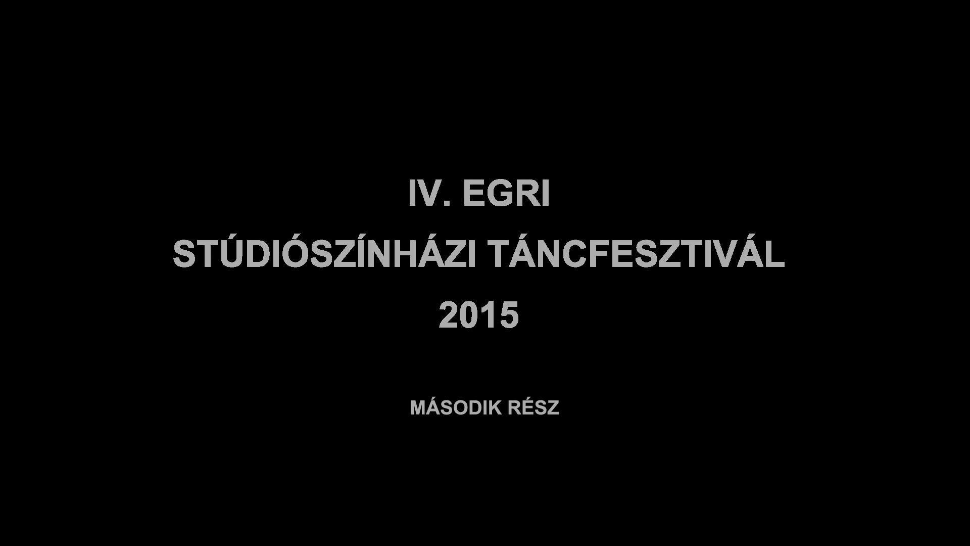 IV. Egri Stúdiószínházi Táncfesztivál – 2. rész
