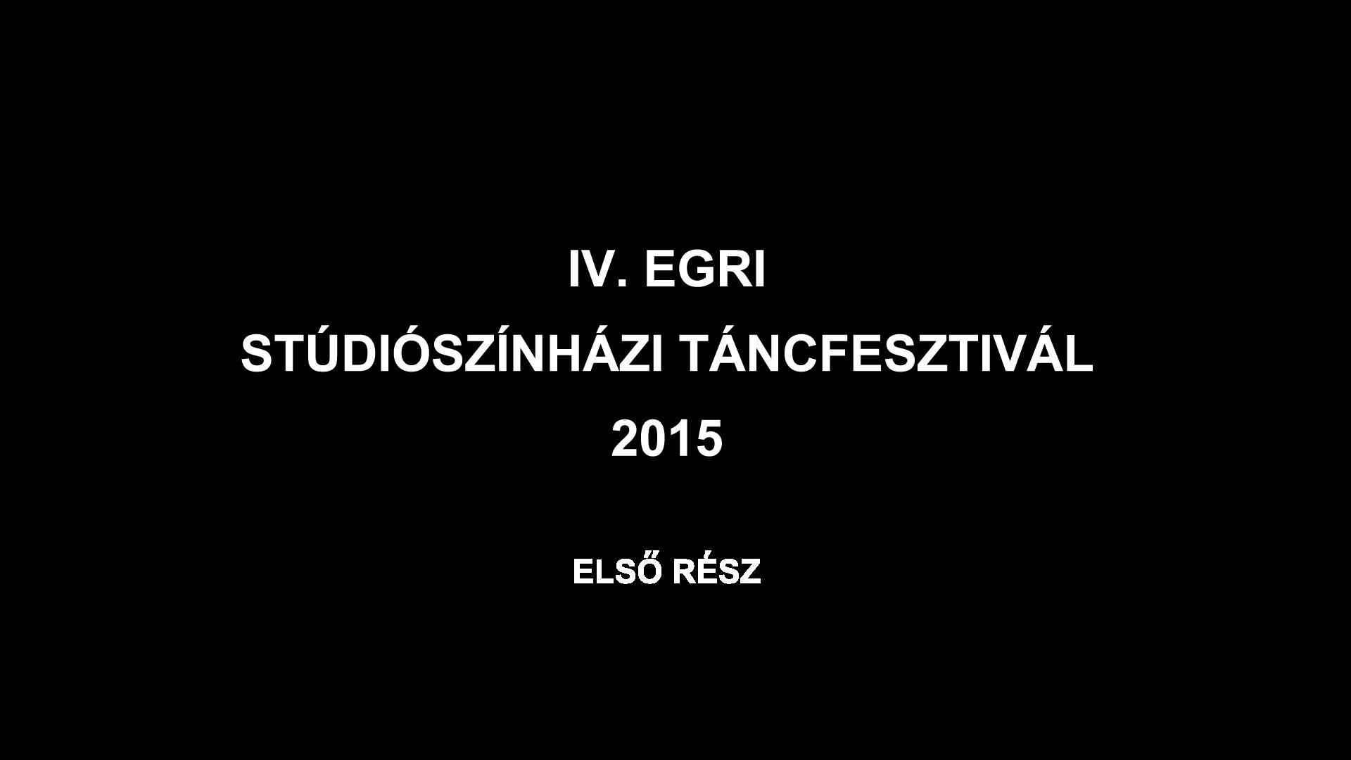 IV. Egri Stúdiószínházi Táncfesztivál - 1. rész